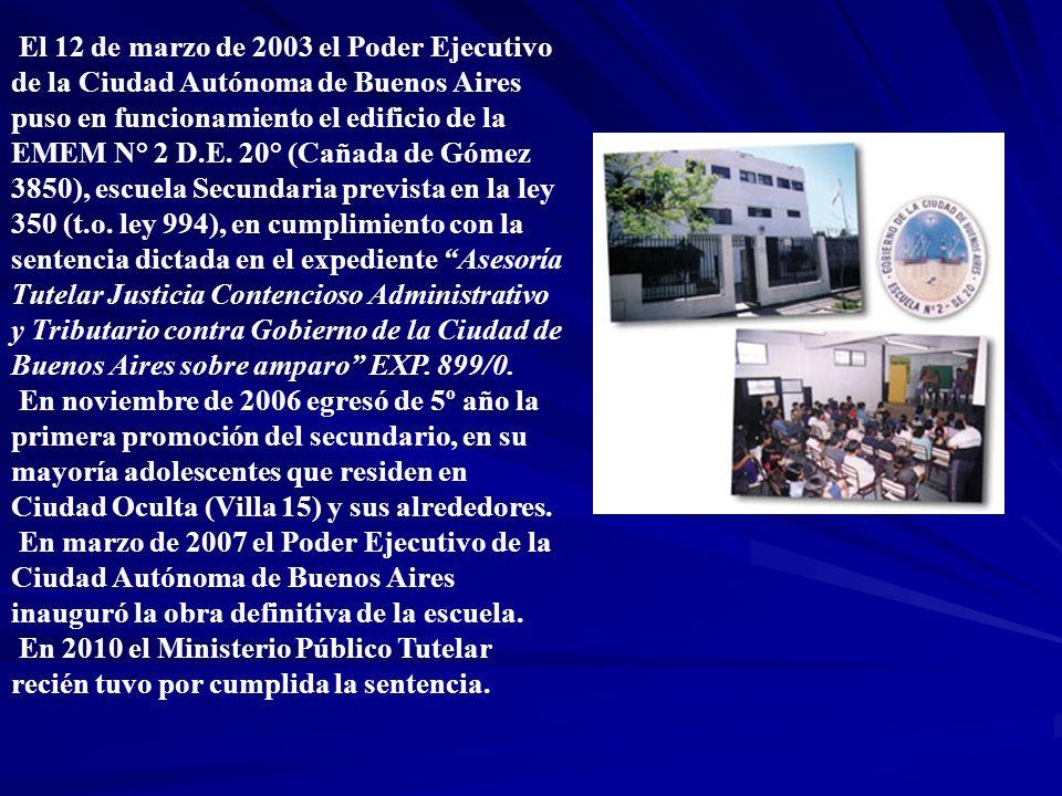 El 12 de marzo de 2003 el Poder Ejecutivo de la Ciudad Autónoma de Buenos Aires puso en funcionamiento el edificio de la EMEM N° 2 D.E. 20° (Cañada de Gómez 3850), escuela Secundaria prevista en la ley 350 (t.o. ley 994), en cumplimiento con la sentencia dictada en el expediente Asesoría Tutelar Justicia Contencioso Administrativo y Tributario contra Gobierno de la Ciudad de Buenos Aires sobre amparo EXP. 899/0.