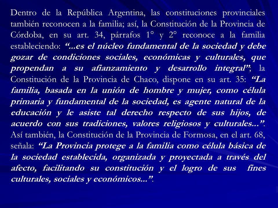 Dentro de la República Argentina, las constituciones provinciales también reconocen a la familia; así, la Constitución de la Provincia de Córdoba, en su art.