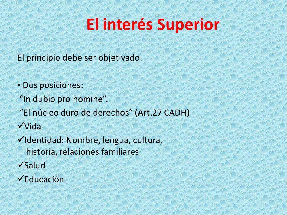 El interés Superior El principio debe ser objetivado. Dos posiciones:
