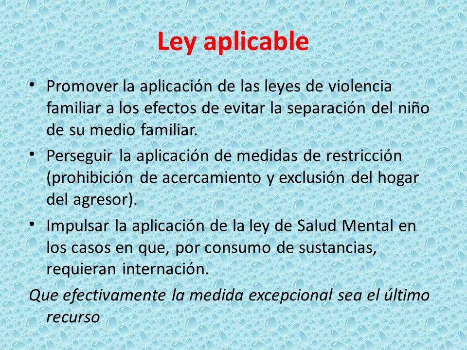Ley aplicable Promover la aplicación de las leyes de violencia familiar a los efectos de evitar la separación del niño de su medio familiar.