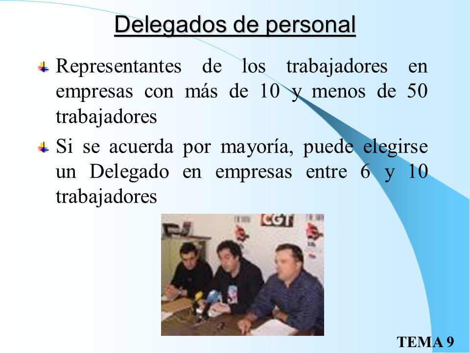 Delegados de personal Representantes de los trabajadores en empresas con más de 10 y menos de 50 trabajadores.