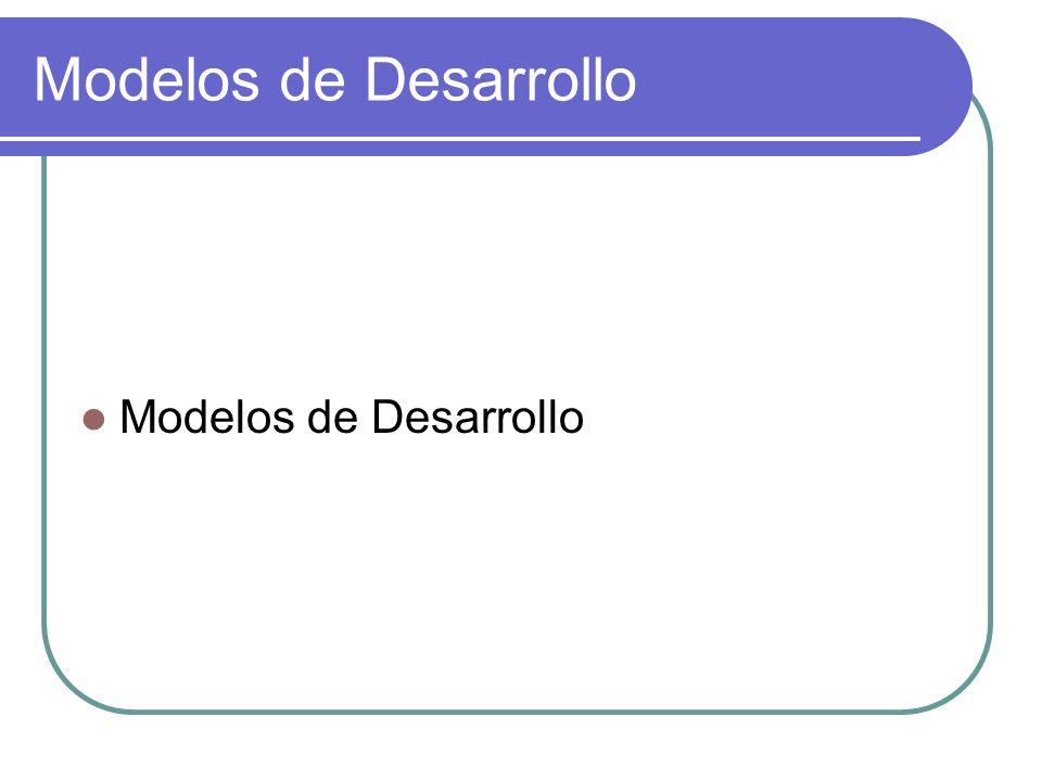 Modelos de Desarrollo Modelos de Desarrollo