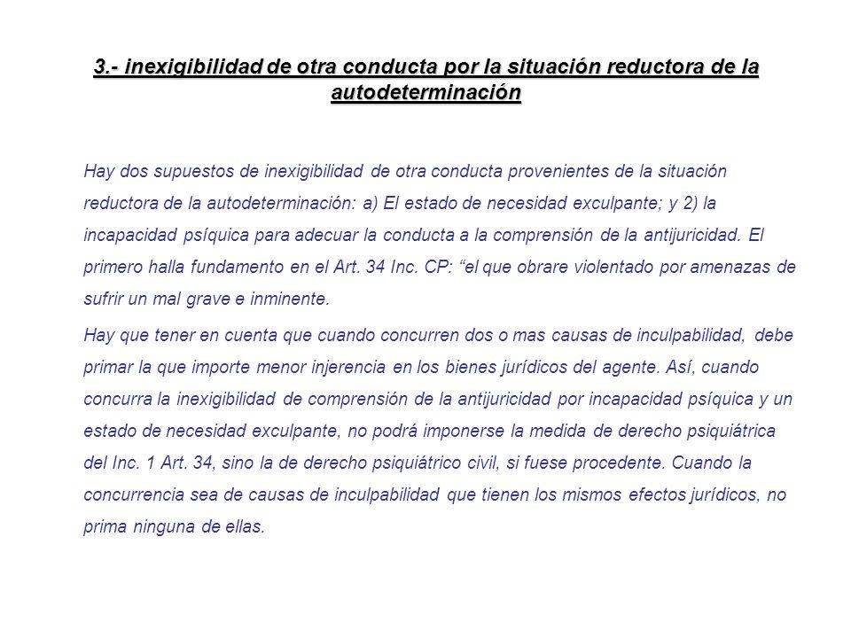 3.- inexigibilidad de otra conducta por la situación reductora de la autodeterminación