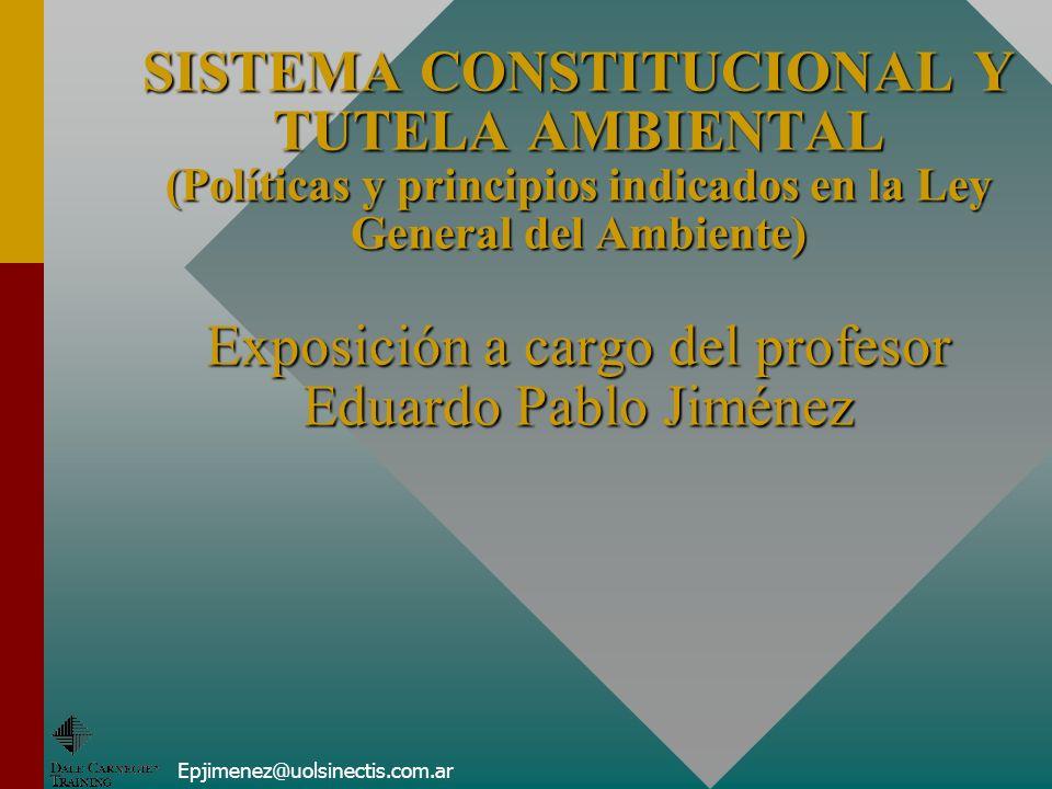 SISTEMA CONSTITUCIONAL Y TUTELA AMBIENTAL (Políticas y principios indicados en la Ley General del Ambiente) Exposición a cargo del profesor Eduardo Pablo Jiménez