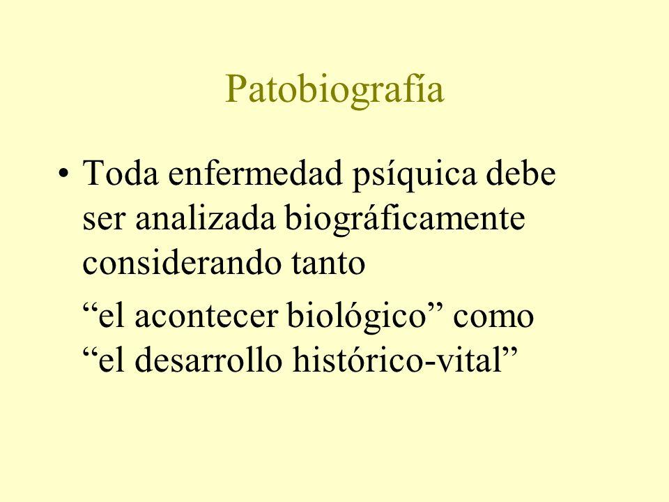 Patobiografía Toda enfermedad psíquica debe ser analizada biográficamente considerando tanto.