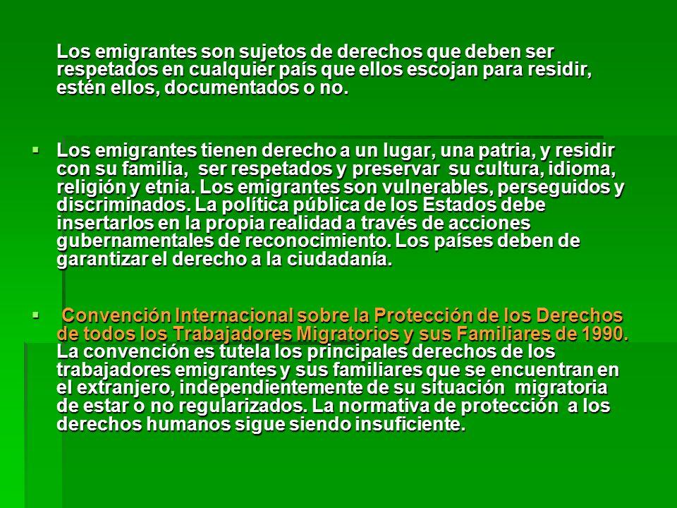 Los emigrantes son sujetos de derechos que deben ser respetados en cualquier país que ellos escojan para residir, estén ellos, documentados o no.