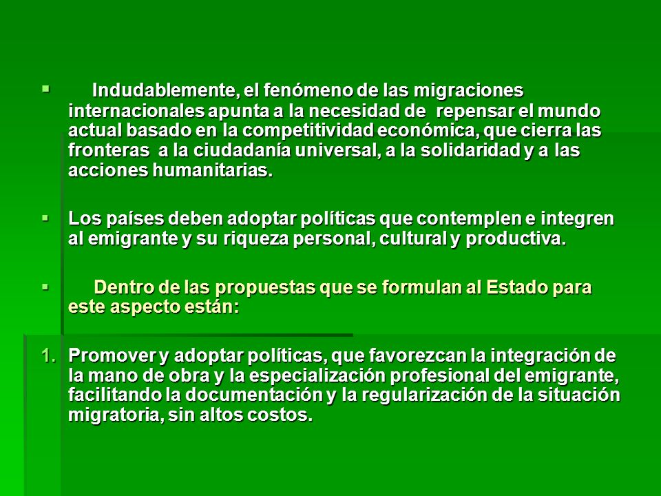 Indudablemente, el fenómeno de las migraciones internacionales apunta a la necesidad de repensar el mundo actual basado en la competitividad económica, que cierra las fronteras a la ciudadanía universal, a la solidaridad y a las acciones humanitarias.