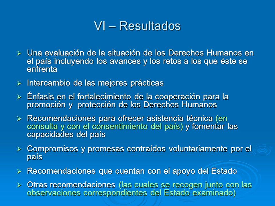 VI – Resultados Una evaluación de la situación de los Derechos Humanos en el país incluyendo los avances y los retos a los que éste se enfrenta.