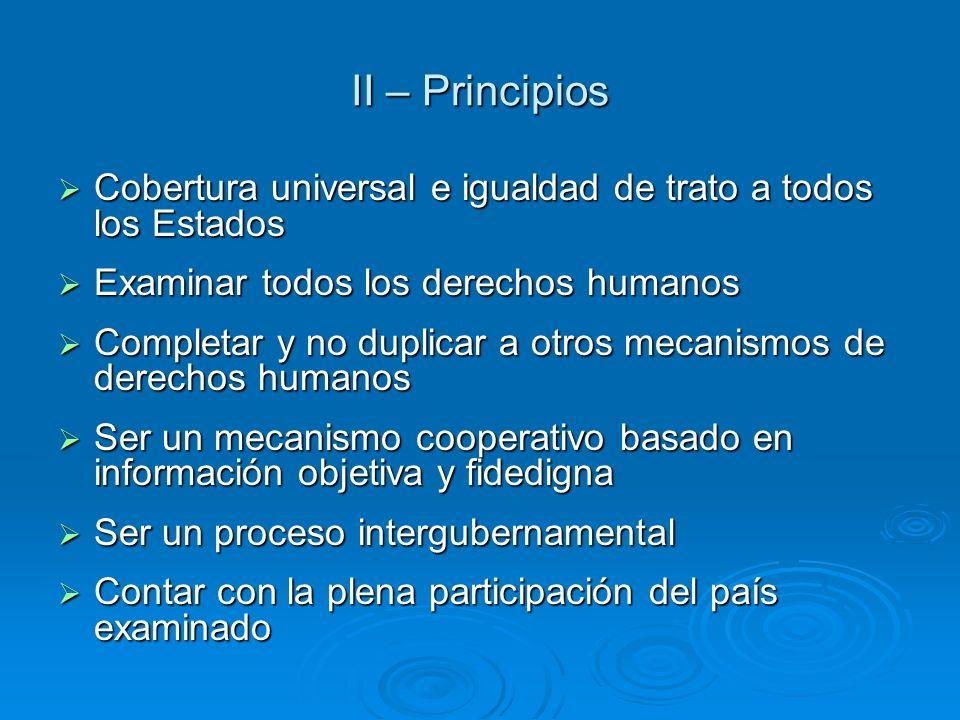 II – Principios Cobertura universal e igualdad de trato a todos los Estados. Examinar todos los derechos humanos.