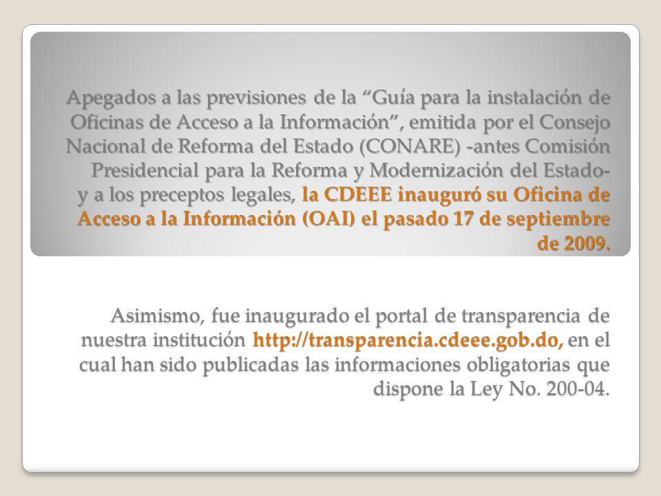 Apegados a las previsiones de la Guía para la instalación de Oficinas de Acceso a la Información , emitida por el Consejo Nacional de Reforma del Estado (CONARE) -antes Comisión Presidencial para la Reforma y Modernización del Estado- y a los preceptos legales, la CDEEE inauguró su Oficina de Acceso a la Información (OAI) el pasado 17 de septiembre de 2009.