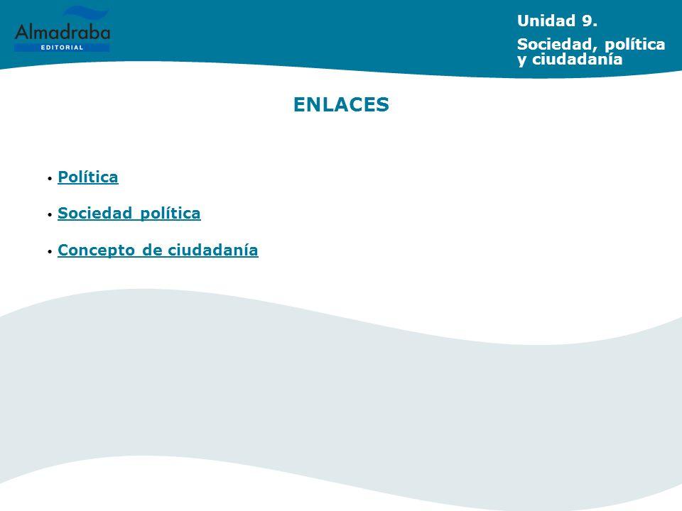 ENLACES Unidad 9. Sociedad, política y ciudadanía Política