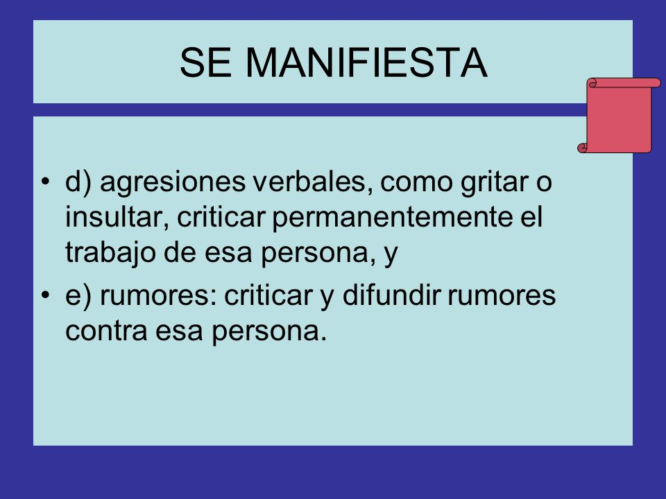 SE MANIFIESTA d) agresiones verbales, como gritar o insultar, criticar permanentemente el trabajo de esa persona, y.