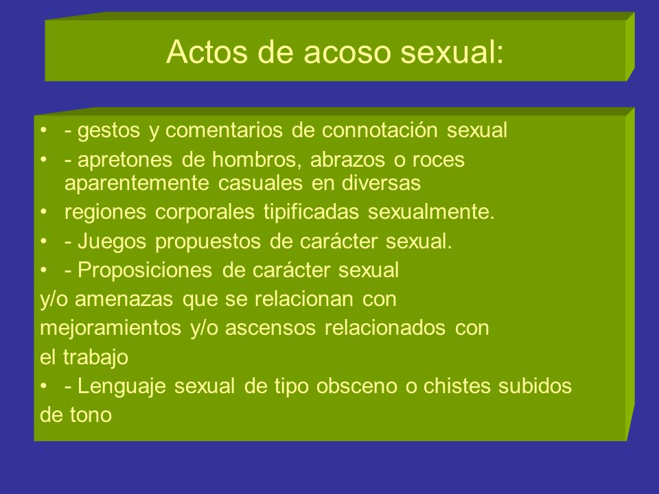 Actos de acoso sexual: - gestos y comentarios de connotación sexual