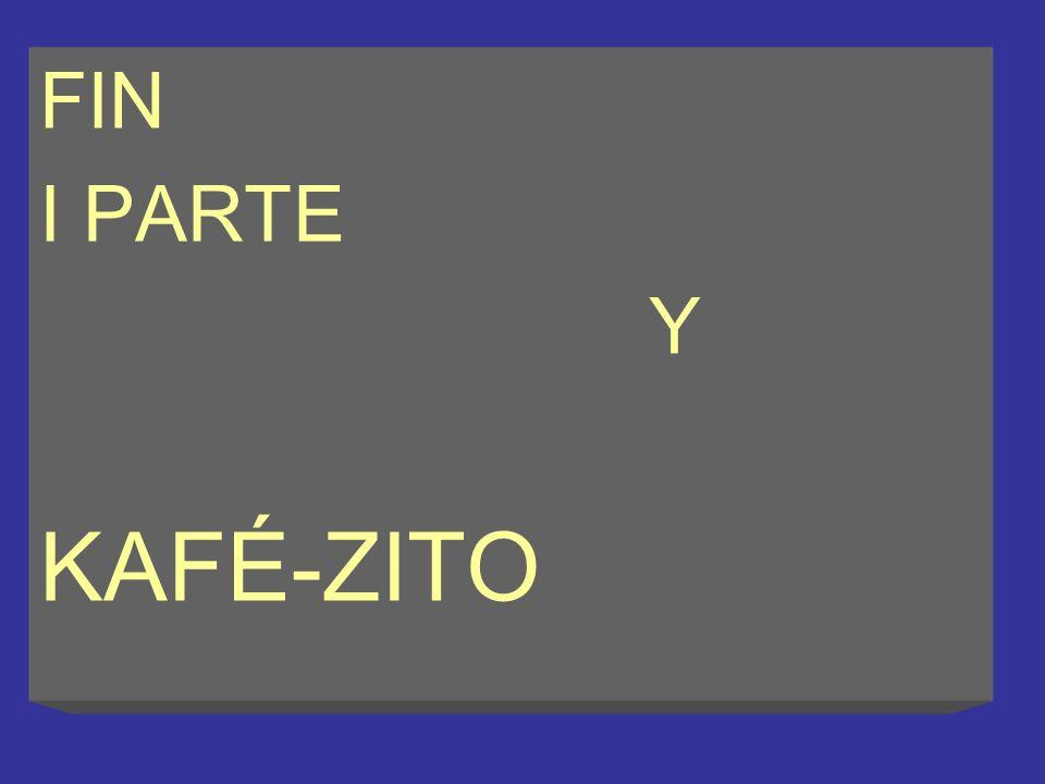 FIN I PARTE Y KAFÉ-ZITO