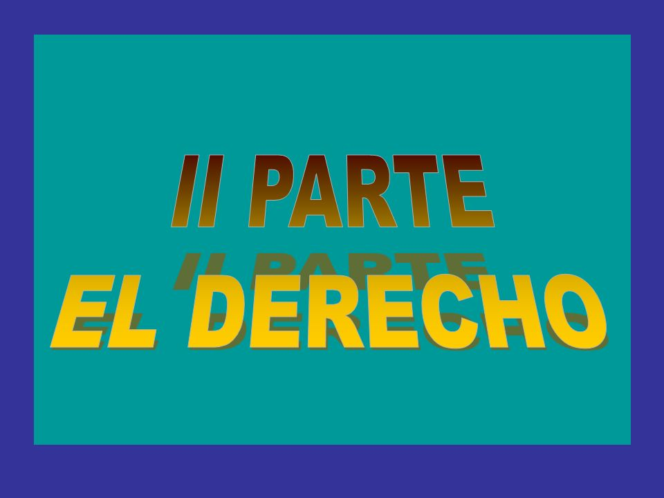 II PARTE EL DERECHO