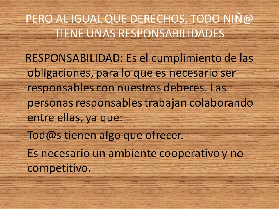PERO AL IGUAL QUE DERECHOS, TODO NIÑ@ TIENE UNAS RESPONSABILIDADES