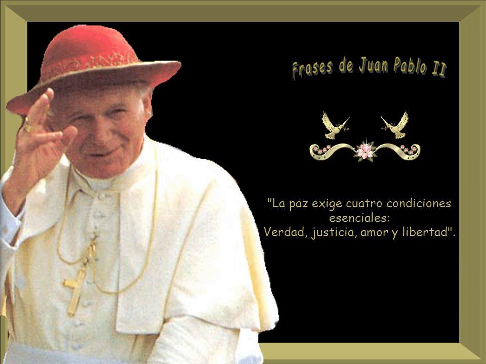 Frases de Juan Pablo II La paz exige cuatro condiciones esenciales:
