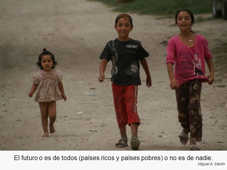 El futuro o es de todos (países ricos y países pobres) o no es de nadie.