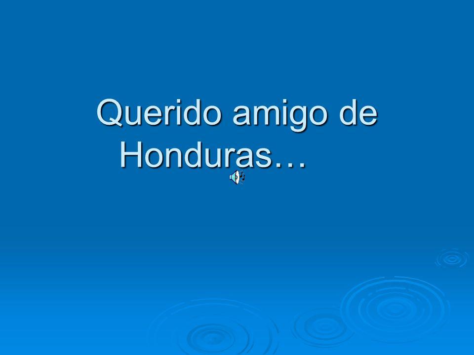 Querido amigo de Honduras…