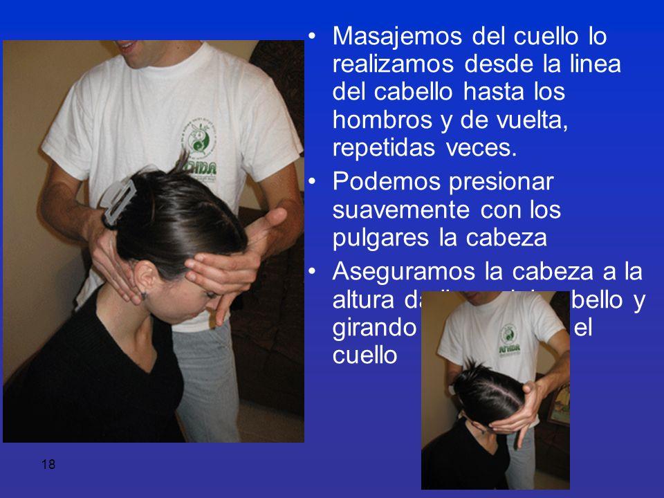 Masajemos del cuello lo realizamos desde la linea del cabello hasta los hombros y de vuelta, repetidas veces.
