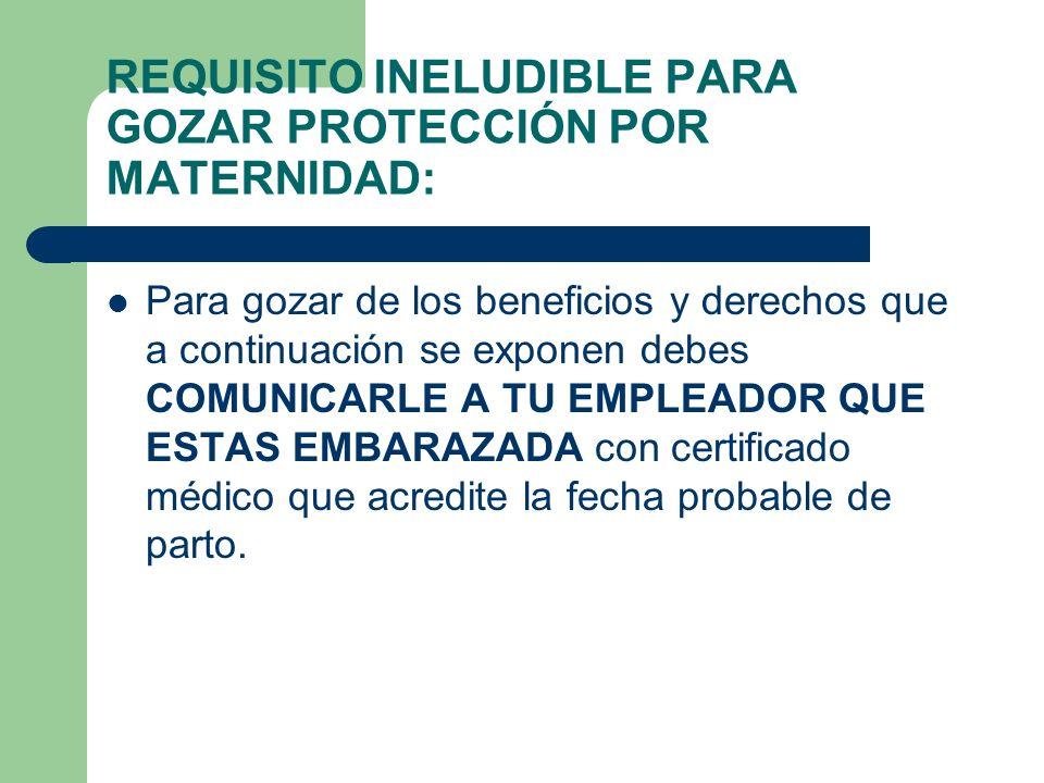 REQUISITO INELUDIBLE PARA GOZAR PROTECCIÓN POR MATERNIDAD: