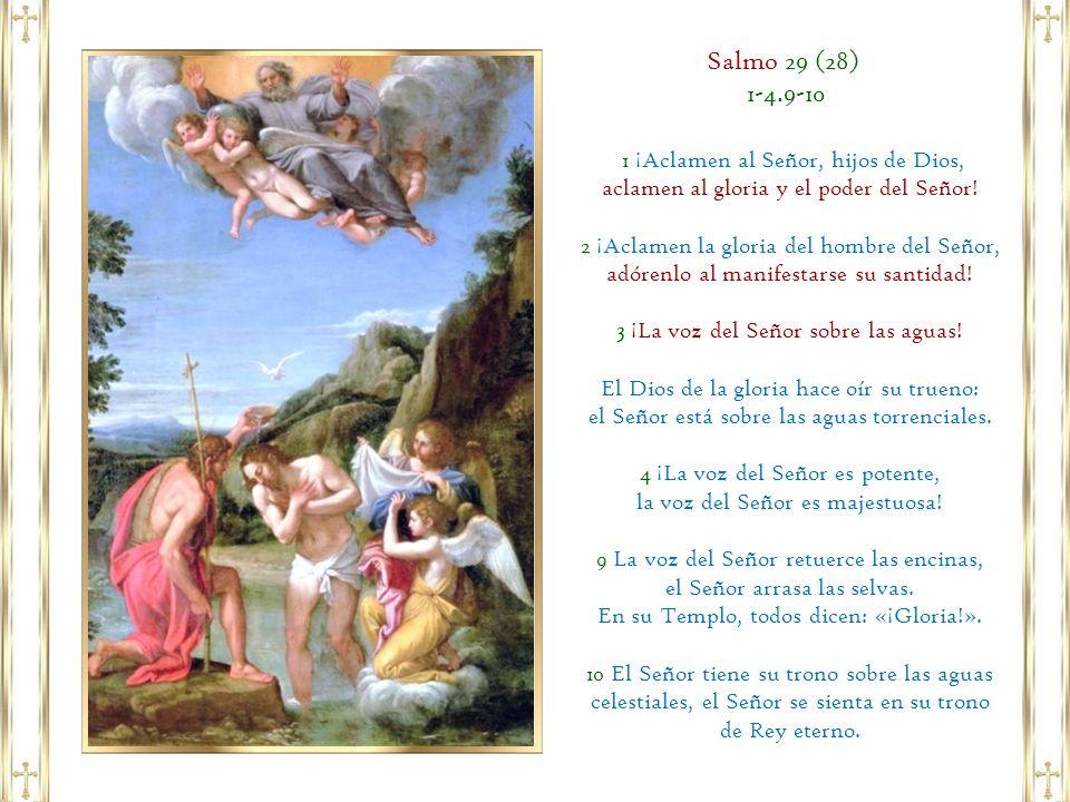 Salmo 29 (28) 1-4.9-10 1 ¡Aclamen al Señor, hijos de Dios,