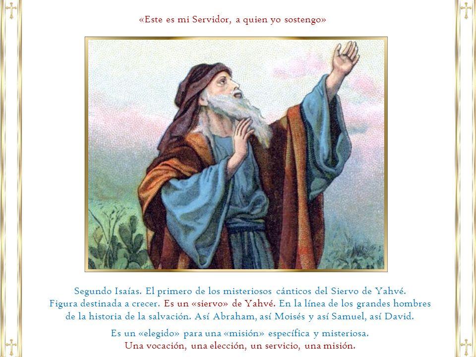 «Este es mi Servidor, a quien yo sostengo»