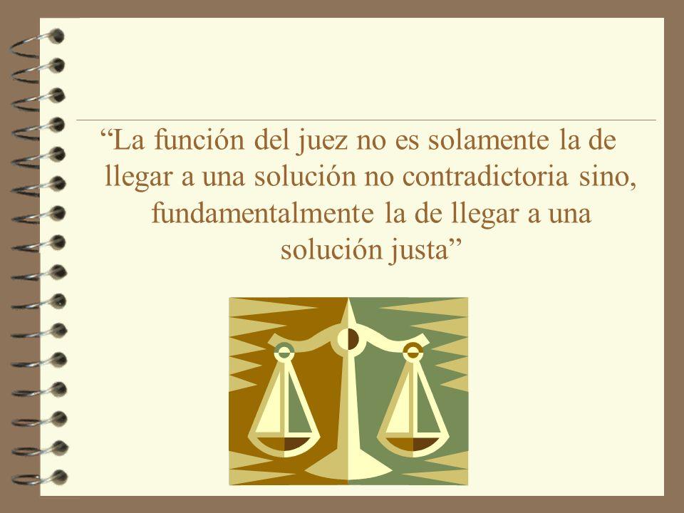 La función del juez no es solamente la de llegar a una solución no contradictoria sino, fundamentalmente la de llegar a una solución justa