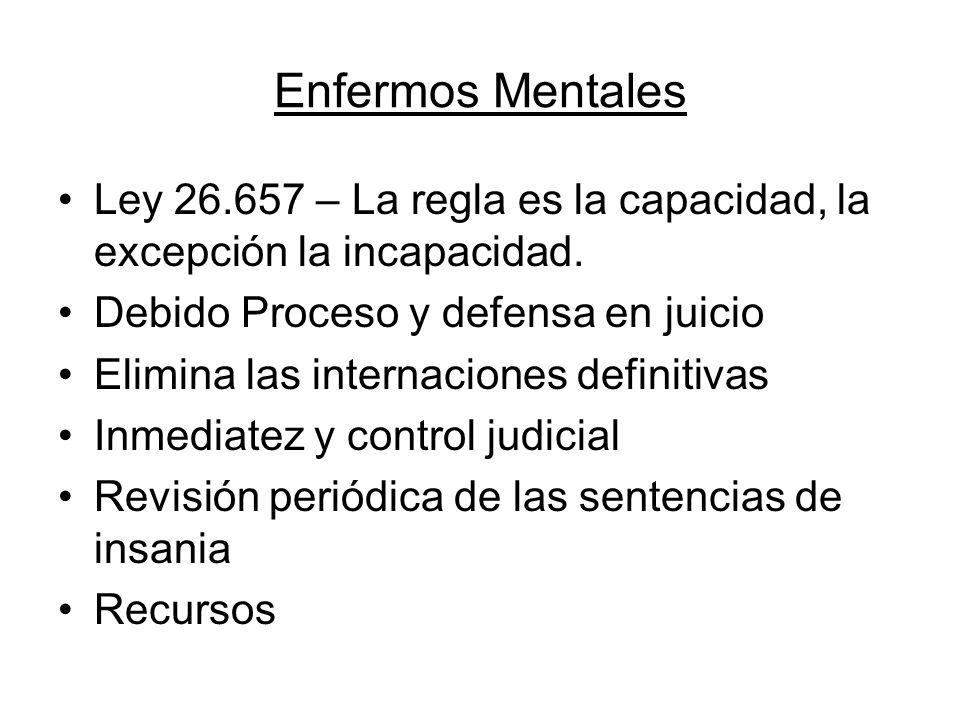 Enfermos Mentales Ley 26.657 – La regla es la capacidad, la excepción la incapacidad. Debido Proceso y defensa en juicio.