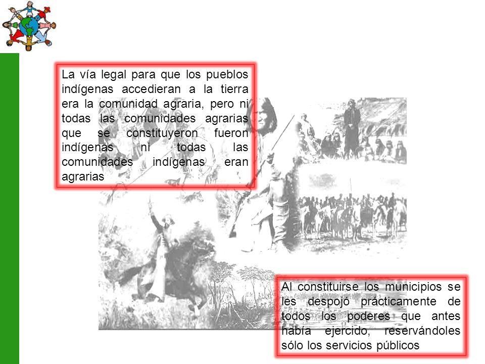 La vía legal para que los pueblos indígenas accedieran a la tierra era la comunidad agraria, pero ni todas las comunidades agrarias que se constituyeron fueron indígenas ni todas las comunidades indígenas eran agrarias