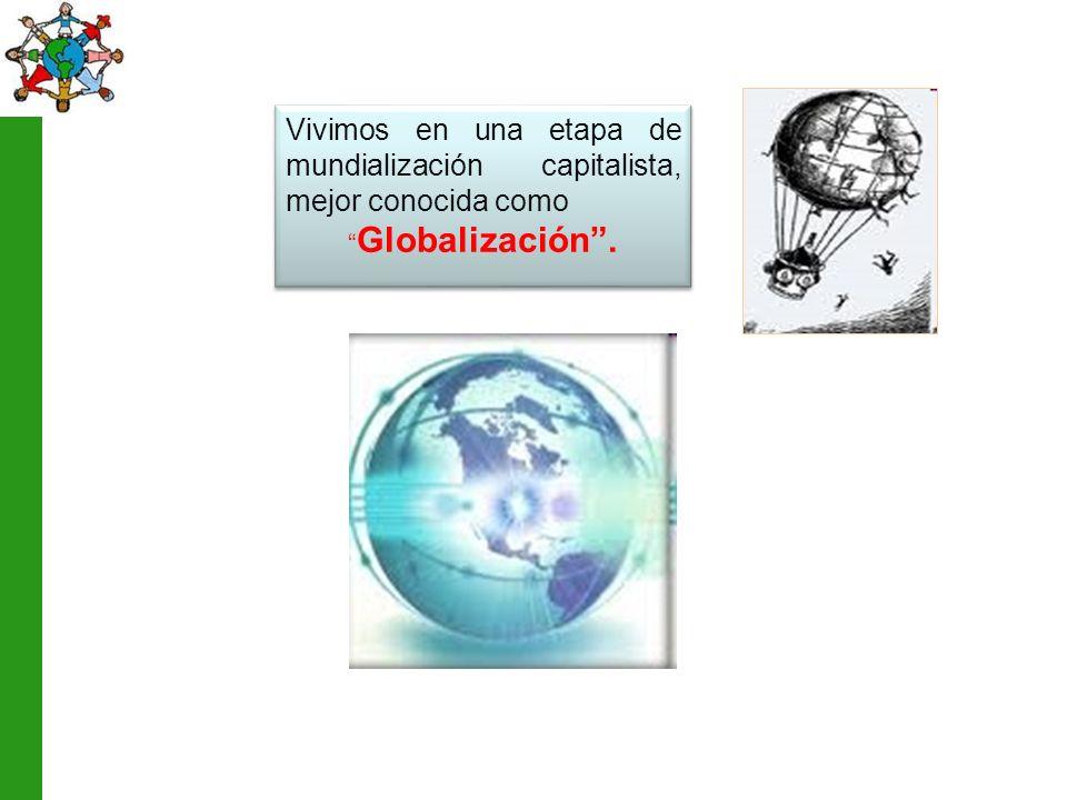Vivimos en una etapa de mundialización capitalista, mejor conocida como