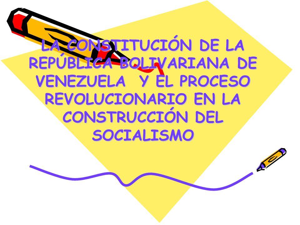 LA CONSTITUCIÓN DE LA REPÚBLICA BOLIVARIANA DE VENEZUELA Y EL PROCESO REVOLUCIONARIO EN LA CONSTRUCCIÓN DEL SOCIALISMO