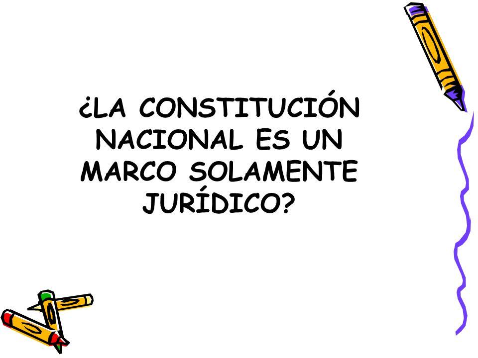 ¿LA CONSTITUCIÓN NACIONAL ES UN MARCO SOLAMENTE JURÍDICO