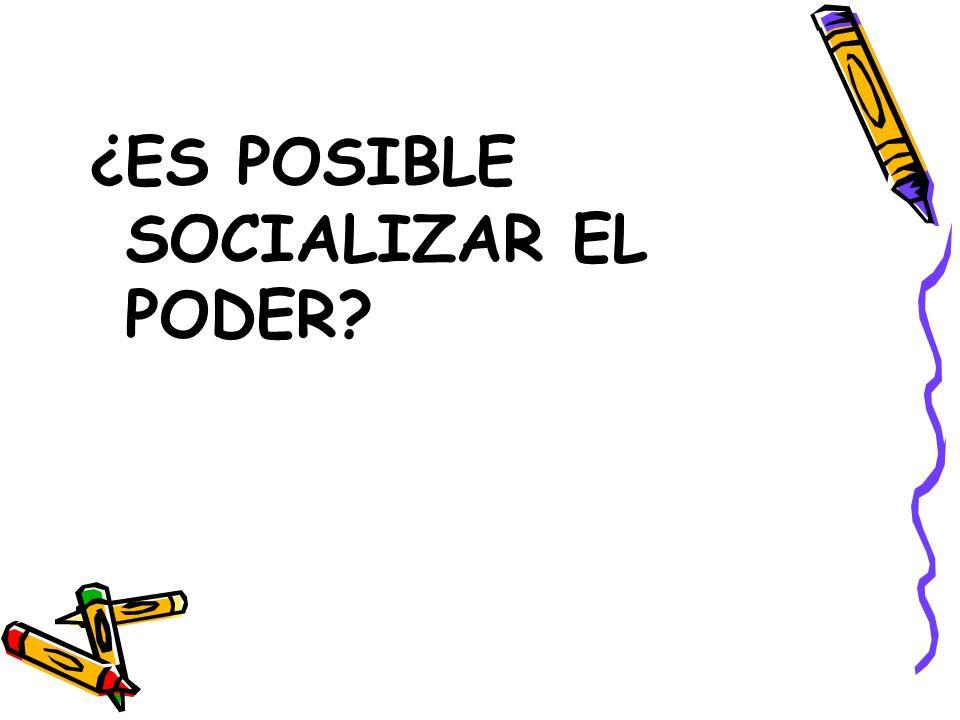 ¿ES POSIBLE SOCIALIZAR EL PODER