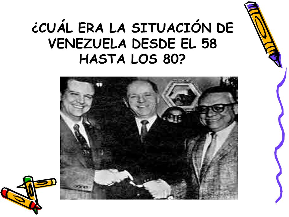 ¿CUÁL ERA LA SITUACIÓN DE VENEZUELA DESDE EL 58 HASTA LOS 80