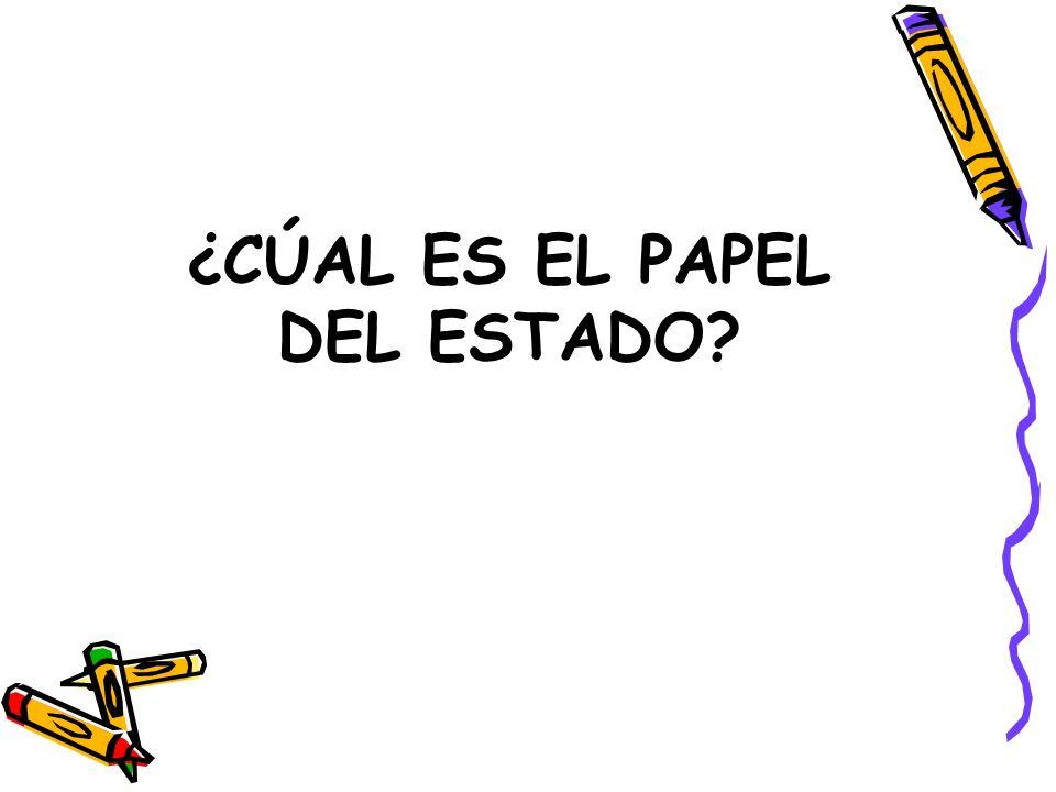 ¿CÚAL ES EL PAPEL DEL ESTADO