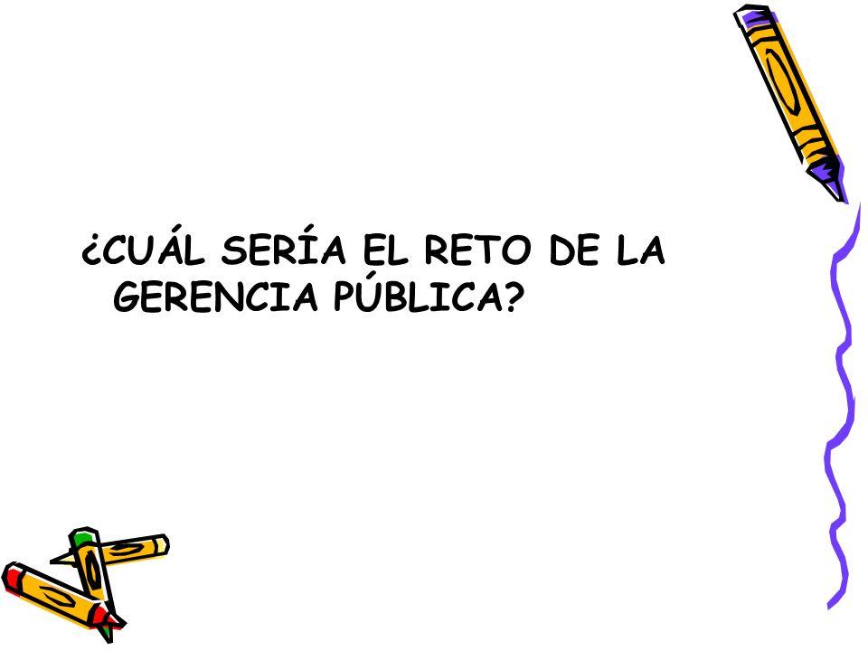 ¿CUÁL SERÍA EL RETO DE LA GERENCIA PÚBLICA