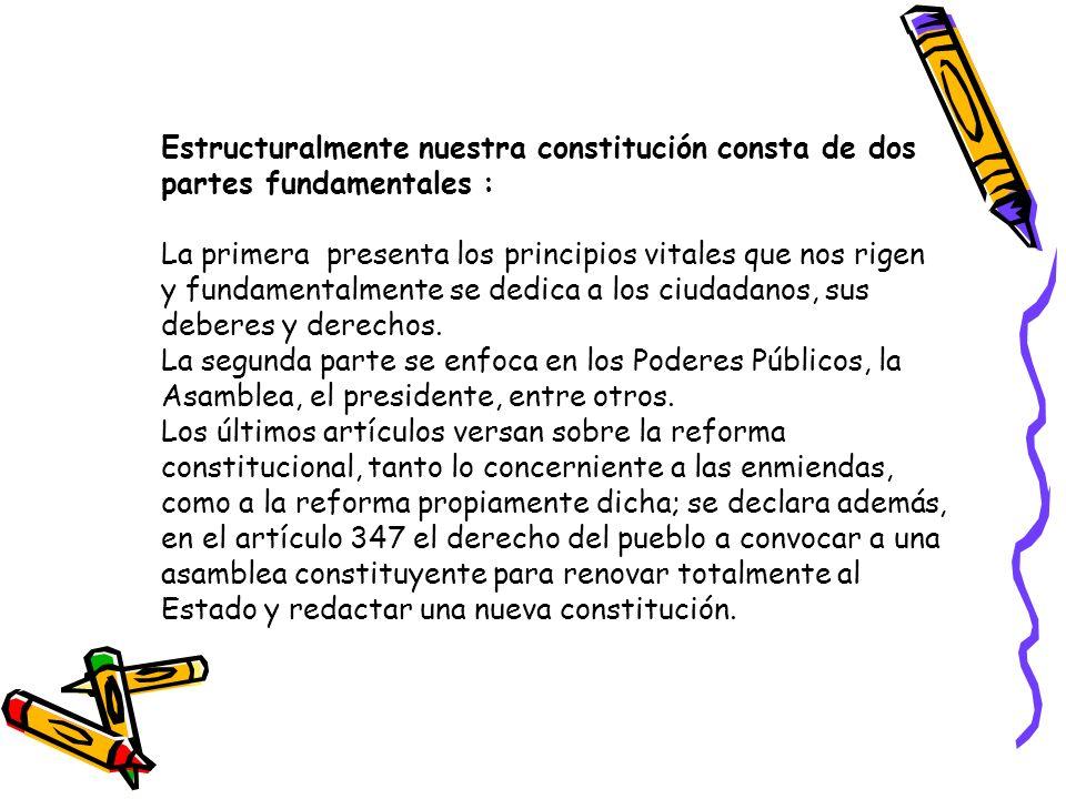 Estructuralmente nuestra constitución consta de dos partes fundamentales :