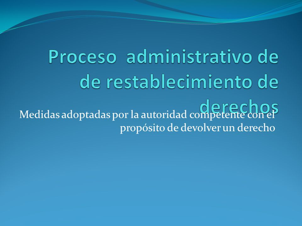 Proceso administrativo de de restablecimiento de derechos