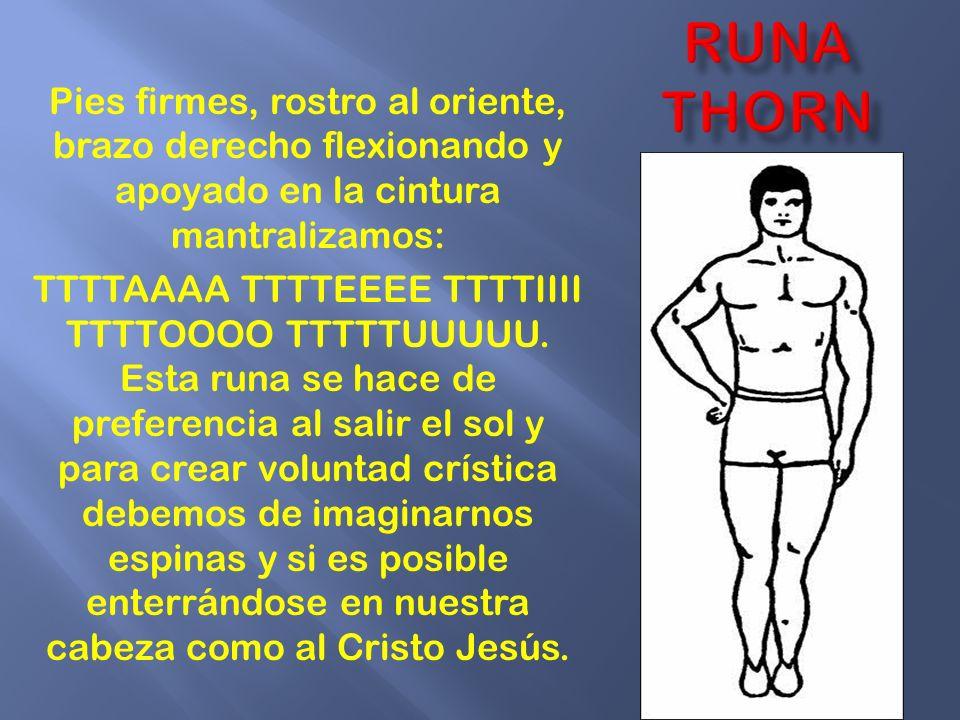 RUNA thorn Pies firmes, rostro al oriente, brazo derecho flexionando y apoyado en la cintura mantralizamos: