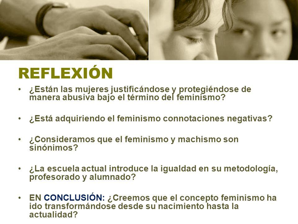 REFLEXIÓN ¿Están las mujeres justificándose y protegiéndose de manera abusiva bajo el término del feminismo
