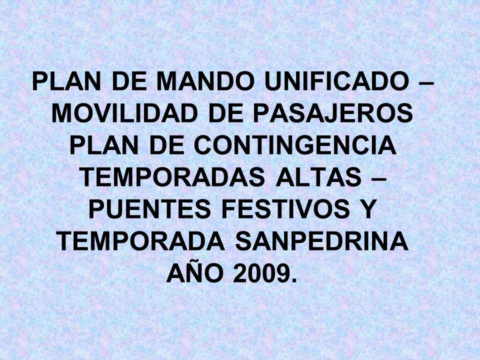PLAN DE MANDO UNIFICADO – MOVILIDAD DE PASAJEROS PLAN DE CONTINGENCIA TEMPORADAS ALTAS – PUENTES FESTIVOS Y TEMPORADA SANPEDRINA AÑO 2009.