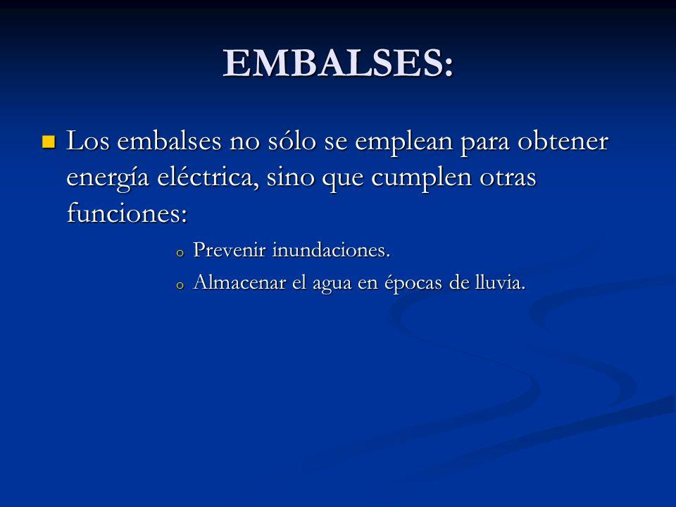 EMBALSES: Los embalses no sólo se emplean para obtener energía eléctrica, sino que cumplen otras funciones: