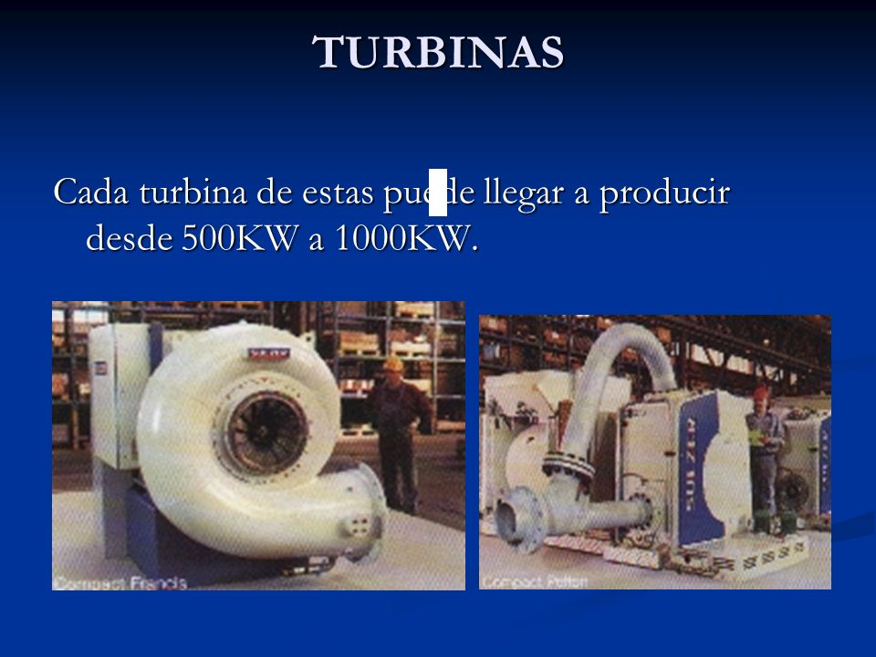 TURBINAS Cada turbina de estas puede llegar a producir desde 500KW a 1000KW.