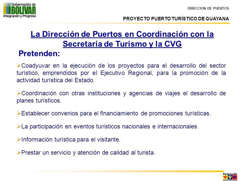 DIRECCION DE PUERTOS PROYECTO PUERTO TURÍSTICO DE GUAYANA. La Dirección de Puertos en Coordinación con la Secretaría de Turismo y la CVG.