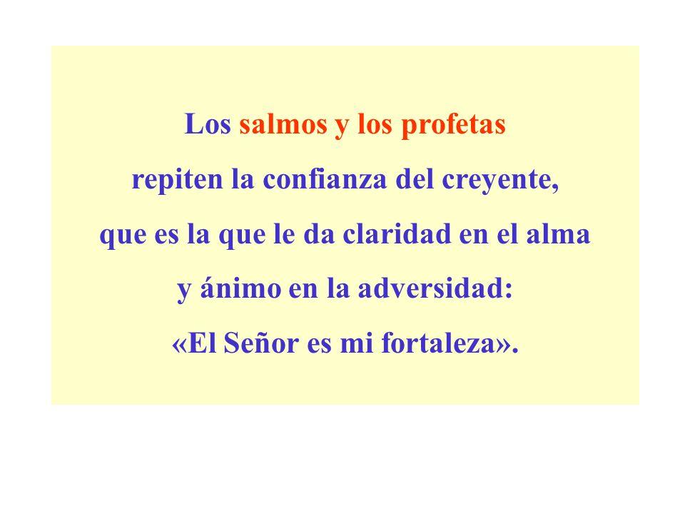 Los salmos y los profetas repiten la confianza del creyente,