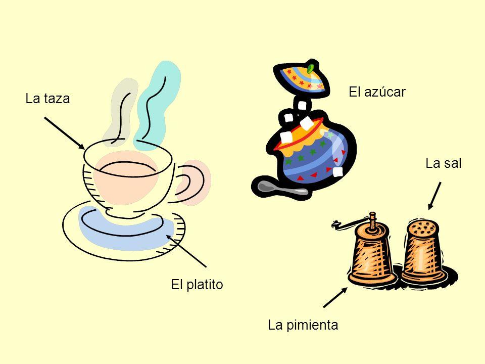 El azúcar La taza La sal El platito La pimienta