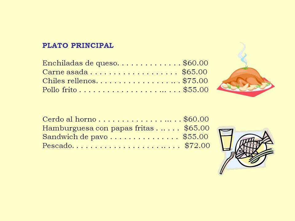 PLATO PRINCIPAL Enchiladas de queso. . . . . . . . . . . . . . $60.00. Carne asada . . . . . . . . . . . . . . . . . . . $65.00.