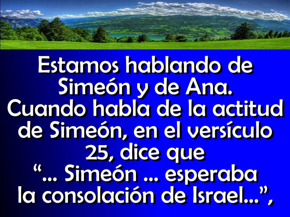Estamos hablando de Simeón y de Ana.