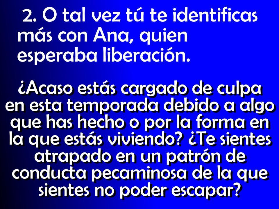 2. O tal vez tú te identificas más con Ana, quien esperaba liberación.